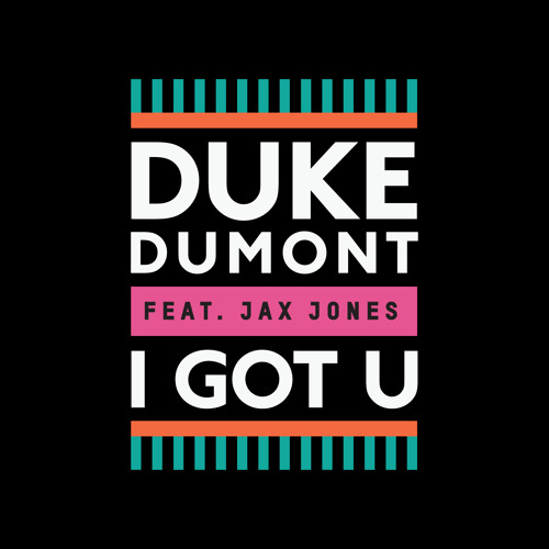 Duke Dumont feat. Jax Jones - I Got U (Tensnake Remix)