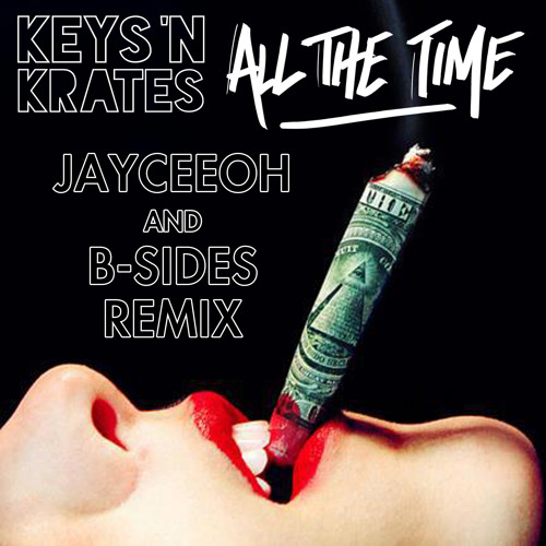 Keys 'N Krates - All The Time (Jayceeoh & B-Sides Remix)(Tove Lo Flip)