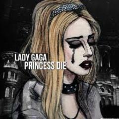 Lady Gaga - Princess Die (Studio Version)