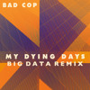 "Bad Cop - ""My Dying Days (Big Data Remix)"""