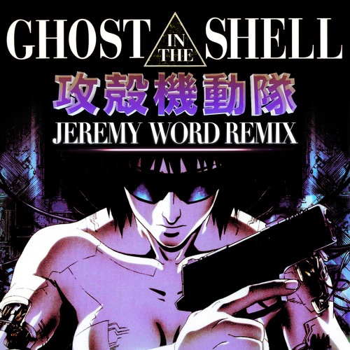 Ghost in the Shell Theme (Jeremy Word Remix)