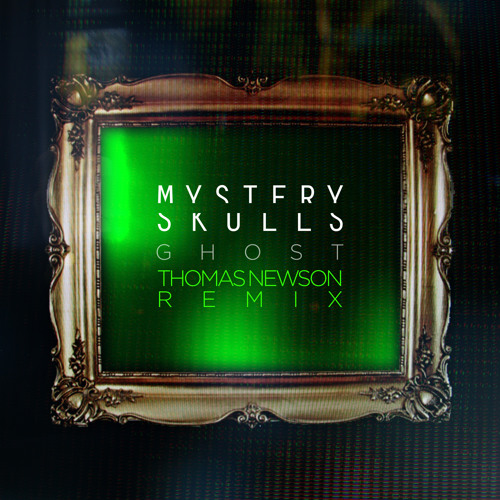 Mystery Skulls - Ghost (Thomas Newson Remix)