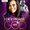 I DEY PRAISE MY GOD ANU FT SAMMIE OKPOSO