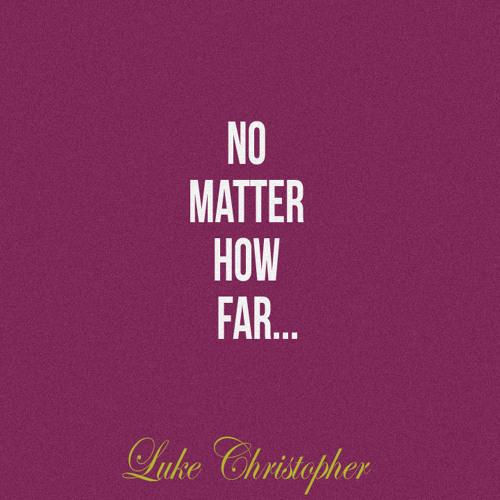 No Matter How Far - Luke Christopher