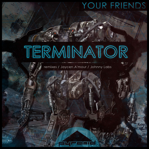 [PYR022] Your Friends - Terminator EP w/ Jaycen A' mour , Johnny Labs Remixes [ Out Now! ]