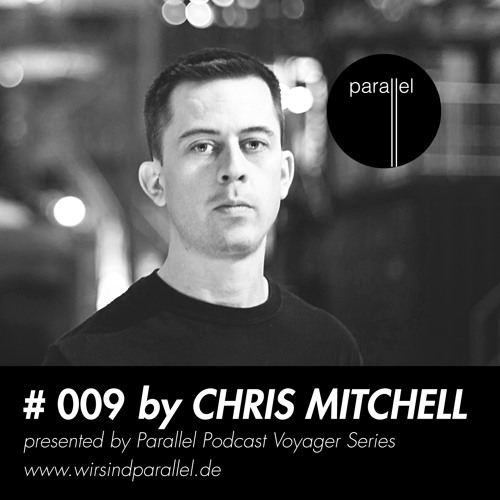 PARALLEL PODCAST #009 - Chris Mitchell
