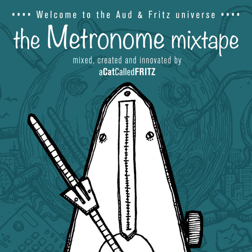 Audessey & aCatCalledFRITZ - The Metronome Mixtape - FREE DOWNLOAD