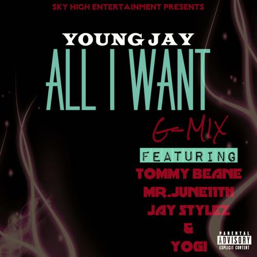 All I Want (G-Mix) (feat. Tommy Beane, Mr.June11th, Jay Stylez & Yogi)