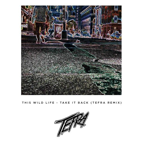 This Wild Life - Take It Back ( Tefra Remix )* Free Download *