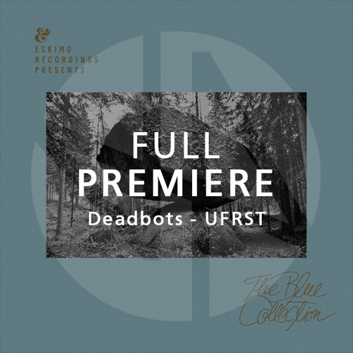 Full Premiere: Deadbots - UFRST (Original Mix)