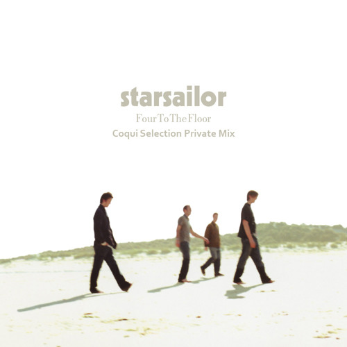 "STARSAILOR  ""Four to the Floor""  Coqui Selection Private Mix"
