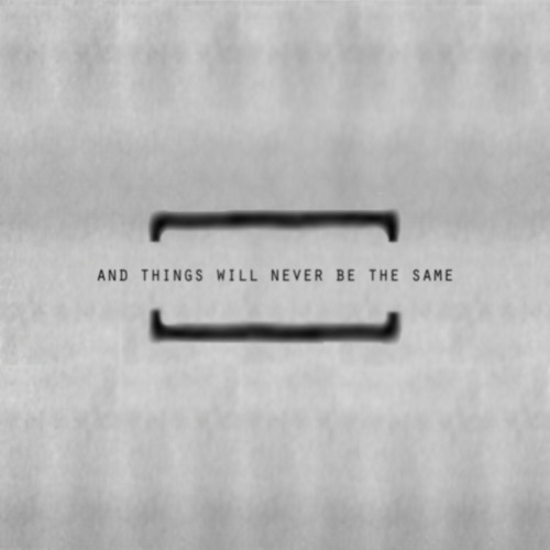 And Things Will Never Be The Same