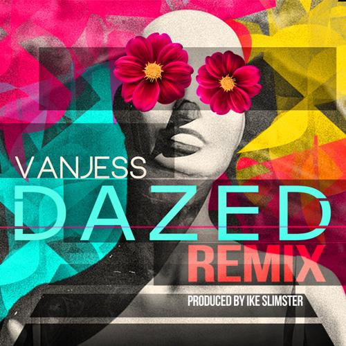 VANJESS - DAZED (REMIX) PRODUCED BY IKE SLIMSTER