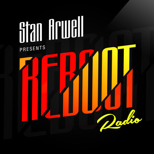 Reboot Radio 047 with Stan Arwell and DJ Intuitiv