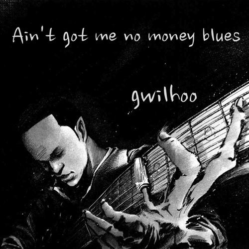 Gwilhoo - Ain't Got Me  No Money Blues