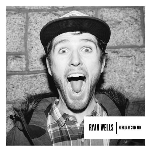 Ryan Wells - February 2014 Mix