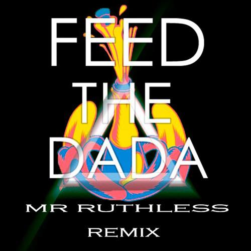 Dada Life - Feed The DADA (Mr Ruthless Remix)