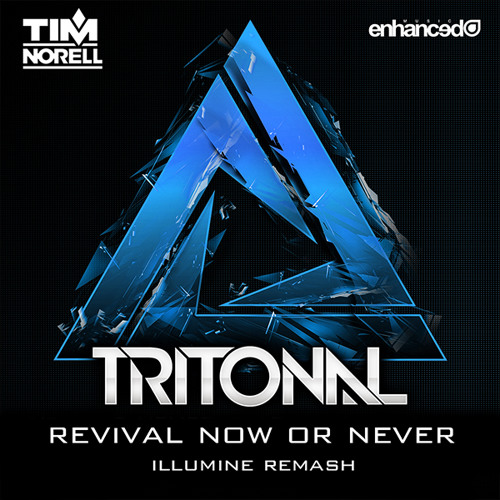Tritonal vs. Tim Norell - Revival Now Or Never (Illumine Remash) *FREE DL*