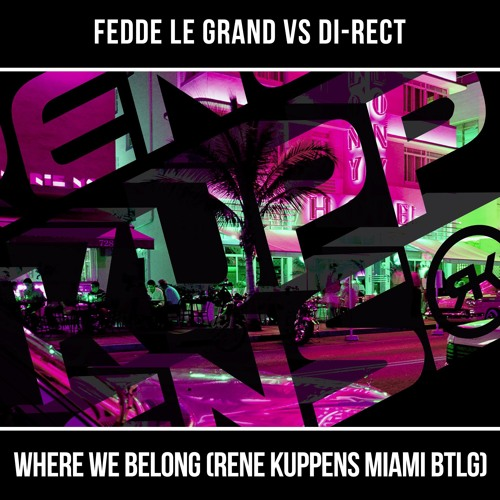 Fedde Le Grand feat. DI-RECT - Where We Belong (Rene Kuppens Miami Bootleg)