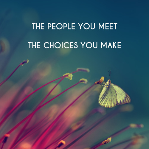 The People You Meet The Choices You Make