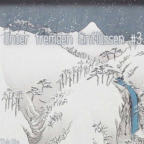 Unter fremden Einflüssen #3 (Snow Edition)