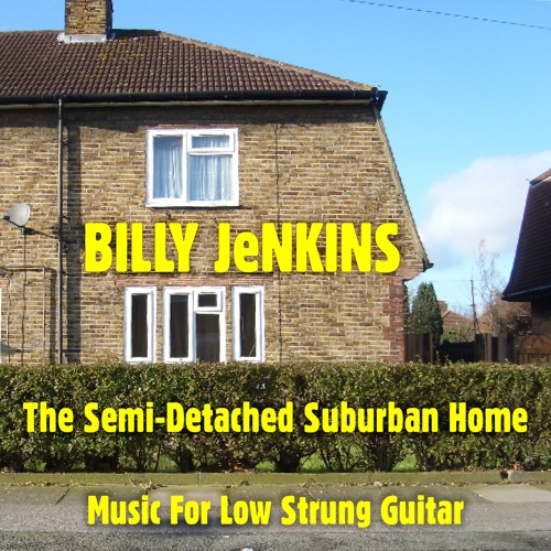 Billy Jenkins - The Semi-Detached Suburban Home (Music For Low Strung Guitar)