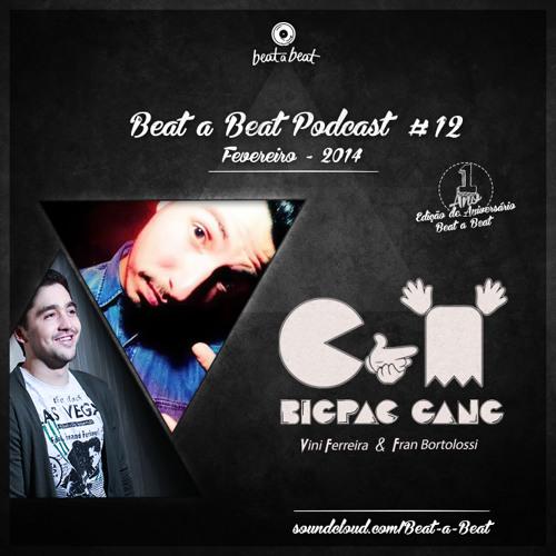 Beat a Beat Podcast #12 - Bigpac Gang - Fevereiro 2014 - Edição De Aniversário