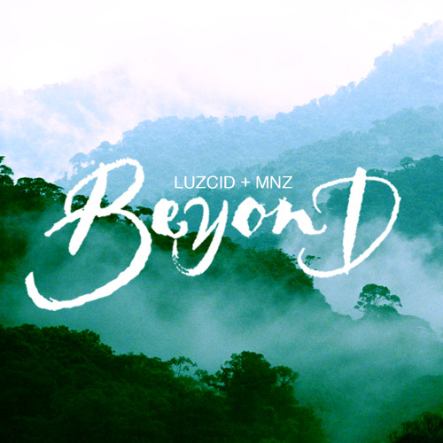 Beyond by LUZCID ✖ MNZ