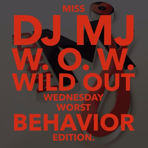 Miss DJ MJ 2014 W.O.W. - WILD OUT WEDNESDAY -- WORST BEHAVIOR EDITION