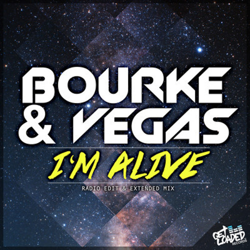 Bourke & Vegas - I'm Alive (Aleis remix) [GET LOADED RECORDS] OUT NOW!