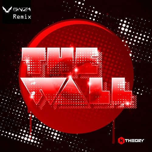 K Theory - The Wall (BNZA Remix) FREE DOWNLOAD