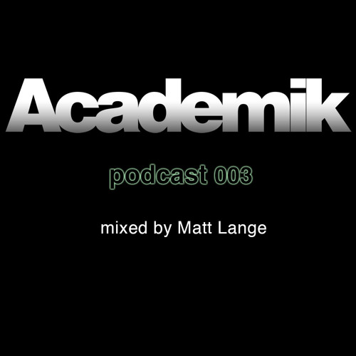Academik Podcast 003 - Mixed by Matt Lange /// FREE DOWNLOAD