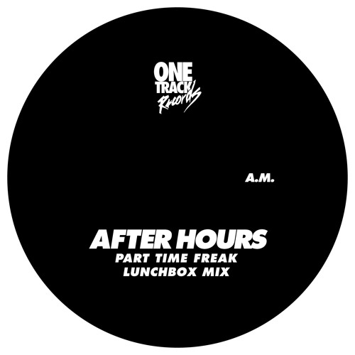 Track11A - After Hours - Part Time Freak (Lunchbox Mix)