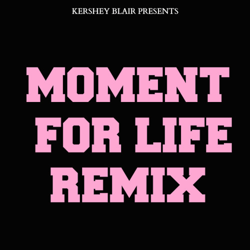 Moment For Life Remix