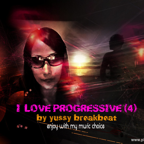I Love Progressive (4) ~ Mix by Yussy Breakbeat