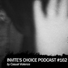 Invite's Choice Podcast 162 - Casual Violence
