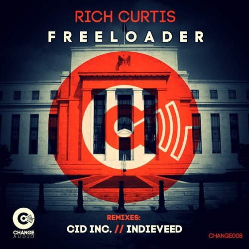Rich Curtis - Freeloader (Cid Inc Remix) (CHANGE AUDIO) OUT NOW!