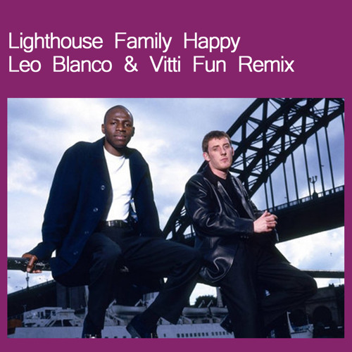 Lighthouse Family - Happy (Leo Blanco & Vitti Fun Remix)