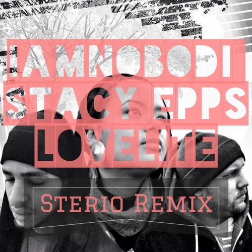 IAMNOBODI ft. Stacy Epps - Lovelite [STERIO Remix]