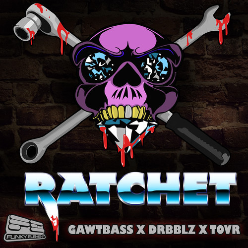 GAWTBASS x DRBBLZ x TOVR - Ratchet (FREE DOWNLOAD!)