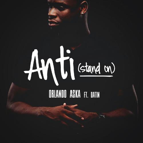 Orlando Aska - Anti (Stand On) ft. Datin