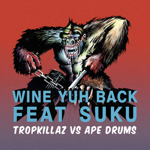 Wine Yuh Back by Tropkillaz & Ape Drums ft. Suku