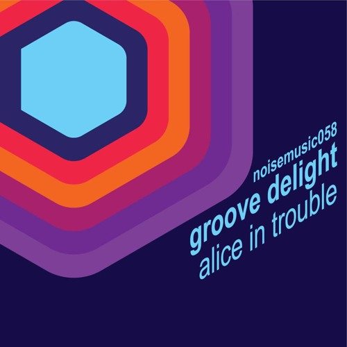 Groove Delight - Alice in Trouble (Original Mix) NOISE MUSIC 058
