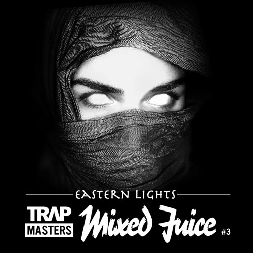 TRAPMASTERS - MIXED JUICE VOL. 3 (EASTERN LIGHTS)