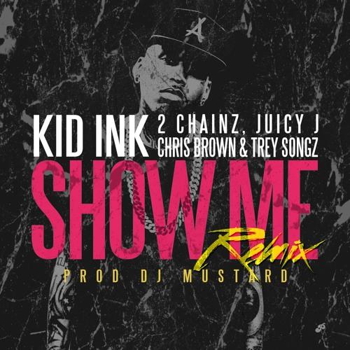 Kid Ink - Show Me (Remix) Featuring 2 Chainz, Juicy J, Chris Brown & Trey Songz