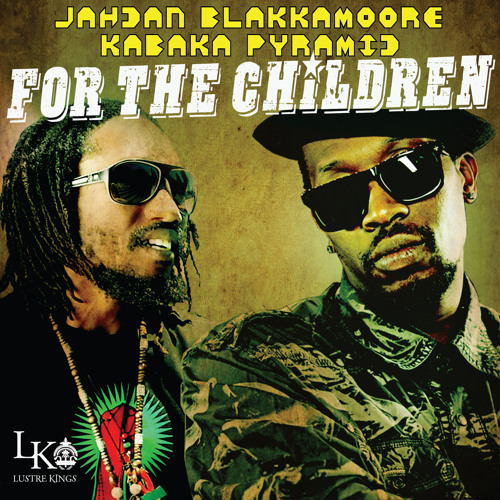 Jahdan Blakkamoore & Kabaka Pyramid - For The Children [Lustre Kings 2014]