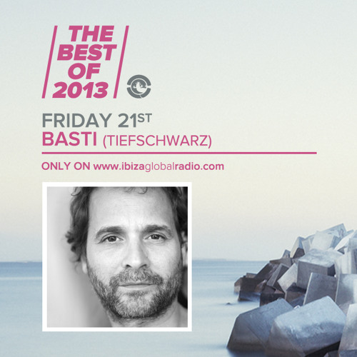 Basti (Tiefschwarz) - The Best Of 2013 on Ibiza Global Radio