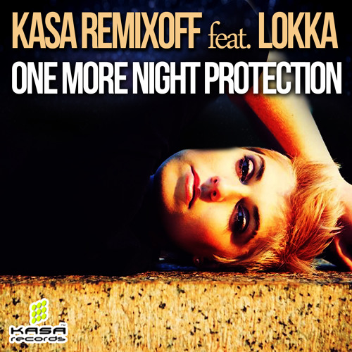Kasa Remixoff ft. Lokka - One More Night Protection (Radio Versia)