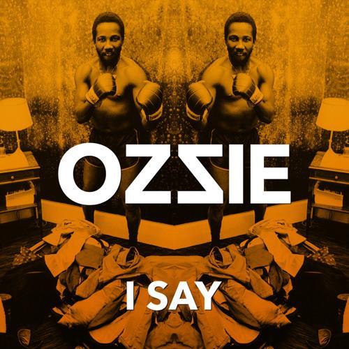 Ozzie - I Say