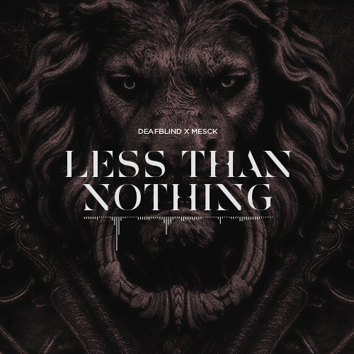 Deafblind x Mesck - Less Than Nothing